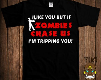 Funny Zombie T-shirt Walking Dead Zombies Tshirt Tee Shirt I Like You But If Zombies Chase Us I'm Tripping You Evolution Apocalypse Geek