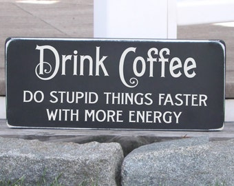 Drink Coffee Do Stupid Things Faster Handpainted Wood Sign