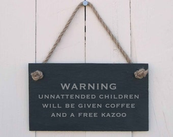 Slate Hanging Sign 'WARNING Unattended Children Will Be Given A Coffee and A Free Kazoo' (SR130)