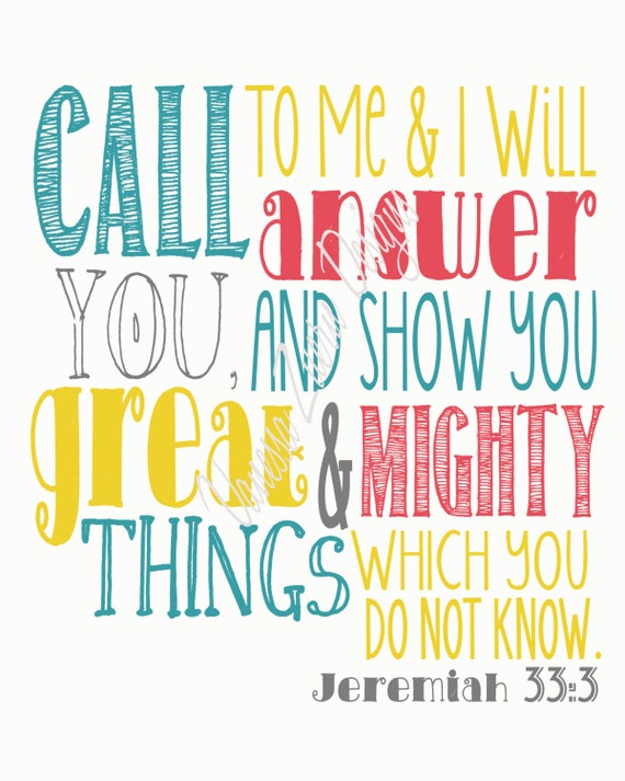 Jeremiah 33:3    Call to me and I will answer you