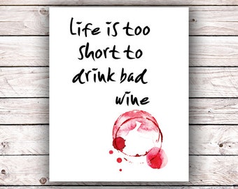 Life is too short to drink bad wine Printable Art Print Kitchen Instant Digital Download Wine Lover Aficionado Typography Wall Art Poster