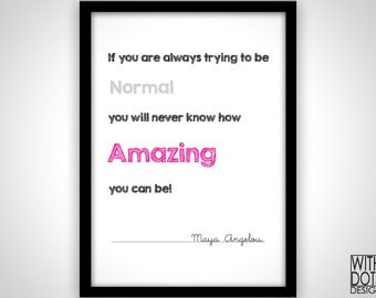 Quote Maya Angelou 'If You Are Always Trying To Be Normal, You Never Know How Amazing You Can Be!'