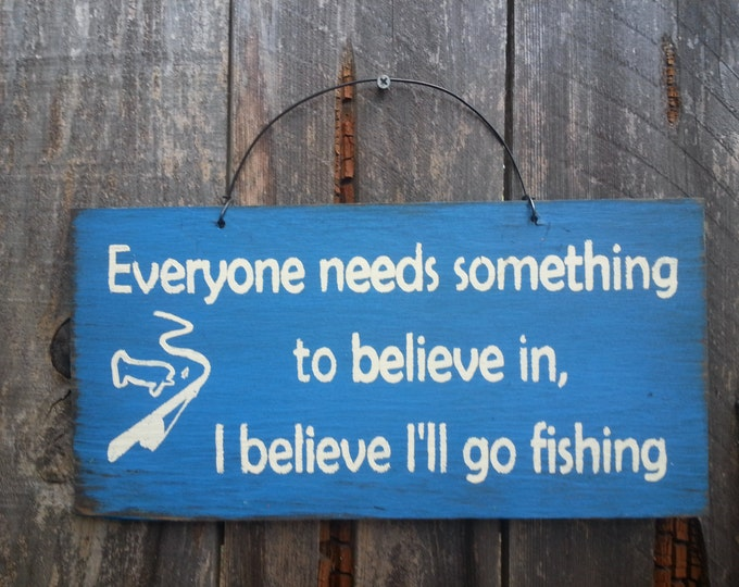 Everyone Needs Something To Believe In Fishing Sign - Fishing Theme - Fisherman Saying - Fishing Decor