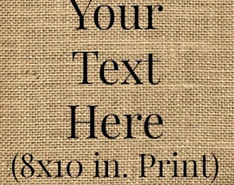 Custom Burlap 8x10 Print - Custom Quote - Any Quote - Customizable (Frame NOT included)