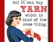 Money can't buy happiness, but it can buy YARN, which is kind of the same thing. FRIDGE MAGNET