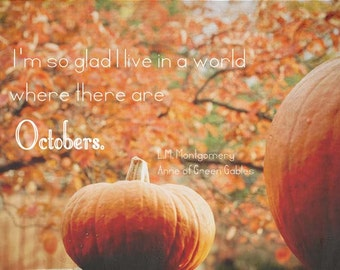 October . Anne of Green Gables quote . pumpkin photograph . orange . autumn leaves . fine art photography .  Thanksgiving . typography text