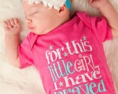 Newborn Girl Take Home Outfit...Little Girl I have prayed onsie...Answered prayers shirt...miracle baby shirt...newborn girl onsie...