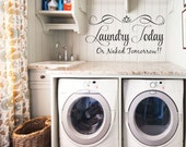 Laundry Today, Or Naked Tomorrow!! Quote Vinyl Wall Decal