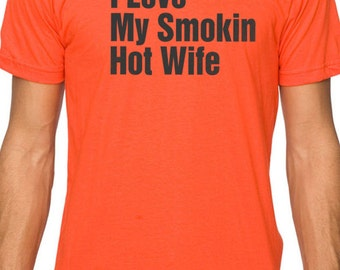 Husband Gift I Love My Smokin Hot Wife T-shirt MENS T shirt Valentines Gift Dad Gift Wife Gift Cool Shirt Brother Gift