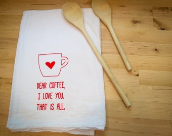 Flour Sack Tea Towel: Dear Coffee I Love You Hand Screen Printed
