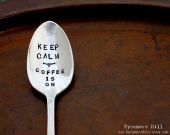 Keep Calm ~ Coffee is On  Coffee Spoon - The Original Hand Stamped Vintage Coffee & Espresso Spoons by Sycamore Hill  Coffee Lover Gift