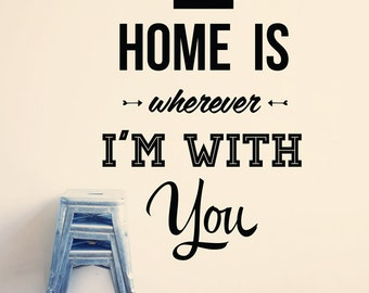 Home is Wherever I'm With You Wall Decal, Wall Quote Words, Modern Interior Decor, Baby Nursery Room, Typography Vinyl Wall Sticker WAL-A162