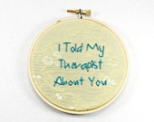 I Told My Therapist About You Embroidery Hoop Art on Mint Cream Fabric