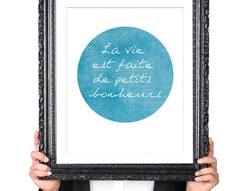 La Vie est Faite de Petits Bonheurs, French, Featured in Blue, Also Available in Black and Pink, 8x10 Modern Typography Art Print
