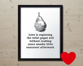 Love Is Replacing the Toilet Paper Roll... - relationship, marriage, partner - digital art print with strange phrase and pear drawing