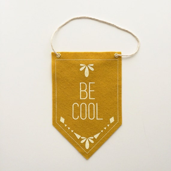 "Silk Screened Felt Banner in Mustard Yellow - ""Be Cool"""