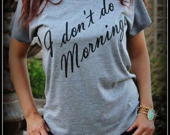 I Don't Do Mornings Shirt, I Dont Do Mornings, Not A Morning Person Shirt, Funny Shirt