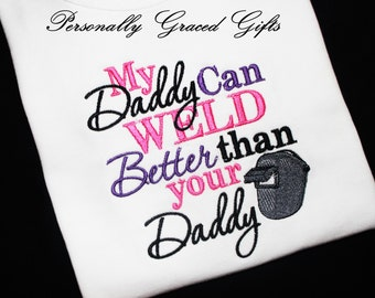 My Daddy Can WELD Better than Your Daddy Custom Embroidered Shirt or Bodysuit-You Pick the Colors For Boys or Girls Welding, Weld