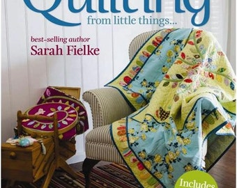 Quilting From Little Things by Sarah Fielke - Australian Designer - 10 Quilting Techniques & Styles - Quilt Book and Patterns