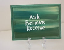 "Small wood sign - 5""x"" Original abstract with wording ""Ask, Believe, Recieve."" Small painted wood sign with quote. Great gift for a friend."