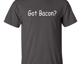 Teen Boy Gift Funny tshirt Got Bacon Teenage Gifts Cool t shirt Geek Geeky Coworker Gifts For Guys Geekery Birthday Christmas.