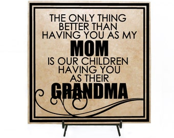 The only thing better than having you as my MOM is my children having you as their GRANDMA Sign - Home Decor Sign - Mother's Day Gift