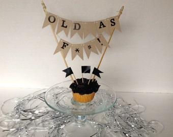 Old As F*#! Cake Banner - Birthday Cake Topper - Over The Hill Cake Topper