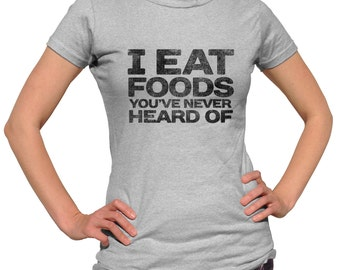 I Eat Foods You've Never Heard of Foodie Shirt - Food Shirt - Cooking Shirt - Chef Shirt Food Lover Gift (See SIZING CHART in Item Details)