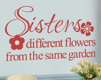 Sisters Different Flowers From The Same Garden Family Wall Decal Sisters Wall Quote Flower Wall