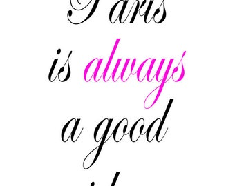 Paris is always a good idea. - Art Print Quote Home Decor - Paris France