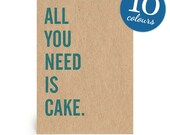 All You Need Is Cake - Handmade Greetings Card - Birthday - Celebration