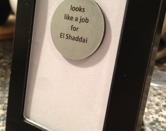Quote | Magnet | Frame - Looks Like a Job for El Shaddai