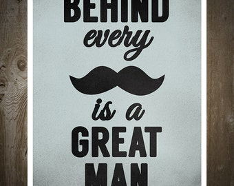 Behind Every Mustache Is A Great Man, Print Poster, Movember