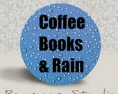 Coffee Books and Rain - PINBACK BUTTON or MAGNET - 1.25 inch round