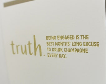 Letterpress TRUTHnote. Engagement is a good excuse to drink champagne.