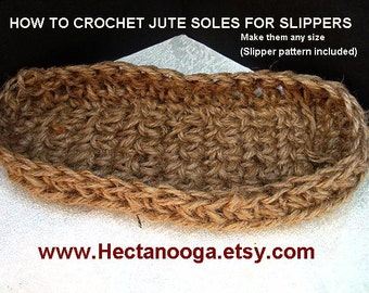 Crochet PATTERN, How to Crochet Jute Soles, rope soles -  for any knit or crochet slippers, #545, make any size, slipper pattern included