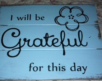"I will be grateful for this day hand painted wood sign 13"" wide and 10 1/2 "" tall"
