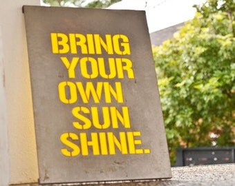 Bring your own sunshine industrial modern wall art for outdoors