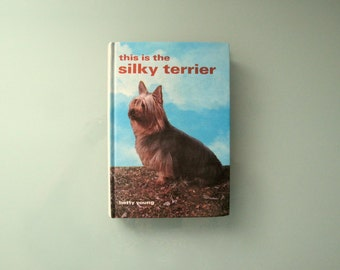 Silky Terrier, This is the Silky Terrier Betty Young Signed by the Author Hardcover 1972 Show Dog Reference Book