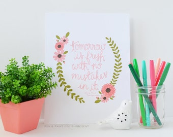 Tomorrow is Fresh with No Mistakes, Pink, Coral, Rose, Floral, Flowers Quote art Print, Inspiring Quote
