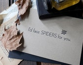 I'd Face Spiders For You - Letterpress Card