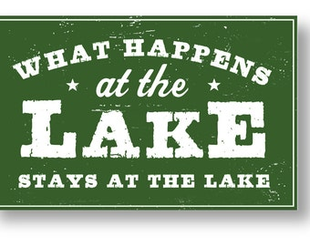 What Happens at the Lake, Stays at the Lake 13 x 21