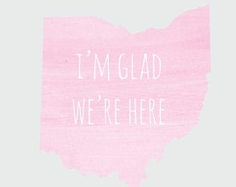 "Ohio ""I'm Glad We're Here"" Pink and Grey 8x10 Print"
