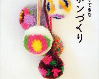 Easy & Lovely Pompom Making - Japanese Craft Pattern Book, Easy Pom Pom Tutorial, How to Book. Kawaii + Unique Designs,  B956