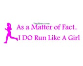 As A Matter Of Fact I Do Run Like A Girl - Car Decal - Vinyl Car Decals, Window Decal, Signage, Running Decal
