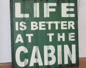LIFE is Better at the CABIN Sign/Lake house/Cabin Decor/Cabin sign/Vacation House