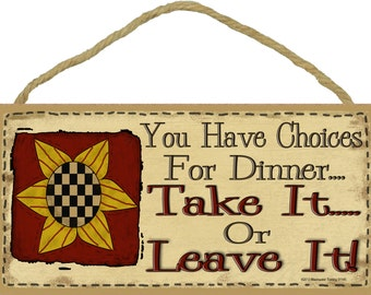 "You Have Choices For Dinner...Take It or Leave It 5"" x 10"" Prim SUNFLOWER KITCHEN SIGN Wall Plaque"