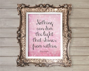 Maya Angelou Quote Wall Art Printable Instant Download- Nothing Can Dim the Light that Shines 8x10- Bokeh Pink Sparkle Girls Room Decor