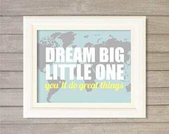 Dream Big Little One World Map Blue Nursery Wall Art Printable-8x10- Travel Atlas Print Digital Print Poster Nursery Decor Baby Shower Gift