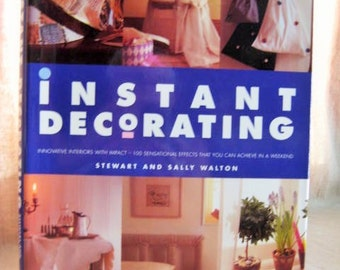 Instant Decorating ~ Innovative Interiors With Impact ~ 100 Sensational Effects That You Can Achieve in A Weekend